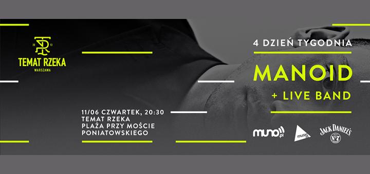 Temat Rzeka - 4 Dzień Tygodnia: MANOID + live band