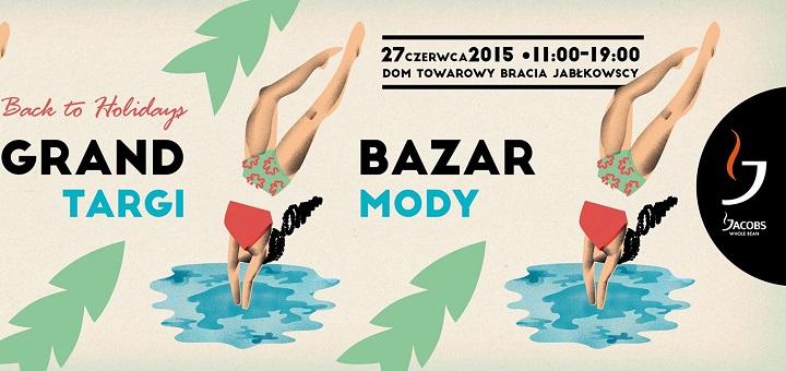 Grand Bazar -Back to Holidays - targi mody w Domu Towarowym Bracia Jabłkowscy
