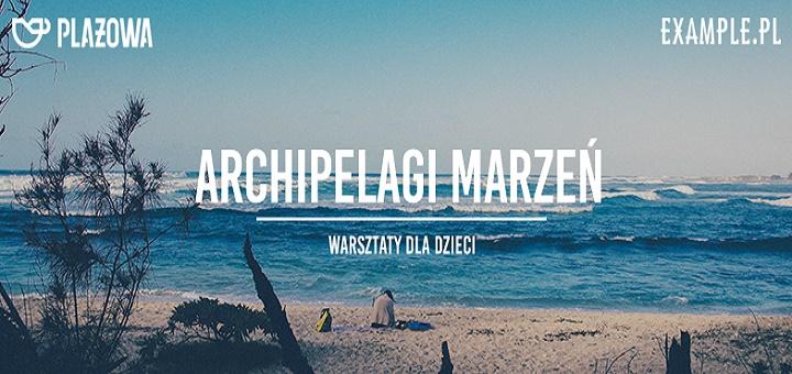 Archipelagi Marzeń - Warsztaty dla dzieci w Plażowej