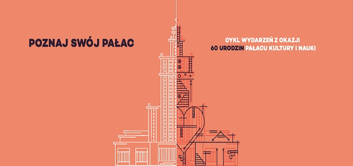 Poznaj Swój Pałac - cykl wydarzeń z okazji 60 urodzin Pałacu Kultury i Nauki