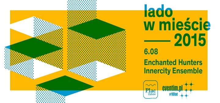 Lado w Mieście 2015 VOL. 6 - Enchanted Hunters, Innercity Ensemble