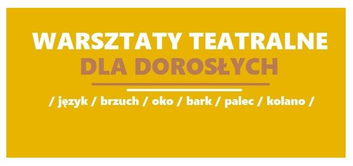 Warsztaty Teatralne dla Dorosłych - Teatr Pijana Sypialnia