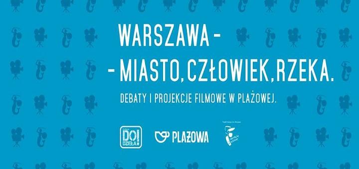 Warszawa. Miasto, Człowiek, Rzeka - pokazy plenerowe x debata