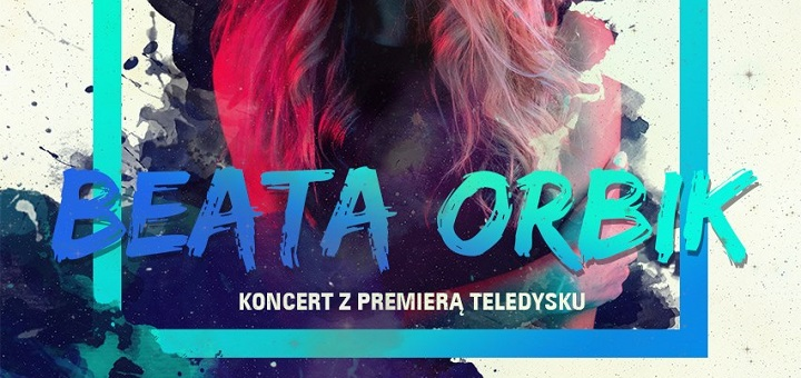 BEATA ORBIK - koncert premierowy