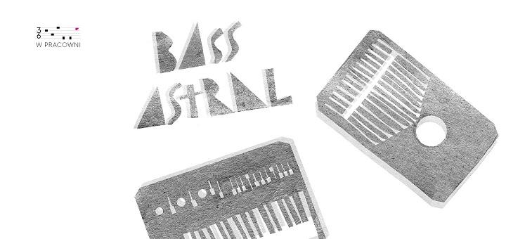 Muzyka w Pracowni Bass Astral